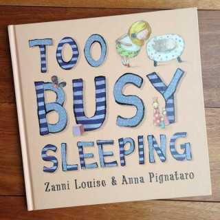Too Busy Sleeping – Zanni Louise and Anna Pignataro (book review)