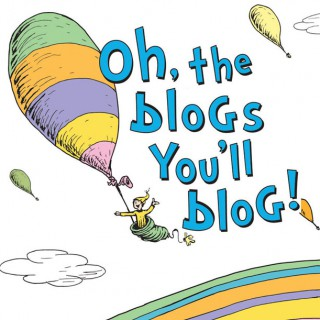 Oh, the Blogs You'll Blog!