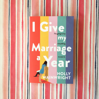 Book Review: I Give My Marriage a Year – Holly Wainwright